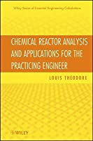 Chemical Reactor Analysis and Applications for the Practicing Engineer (Essential Engineering Calculations Series) Louis Theodore