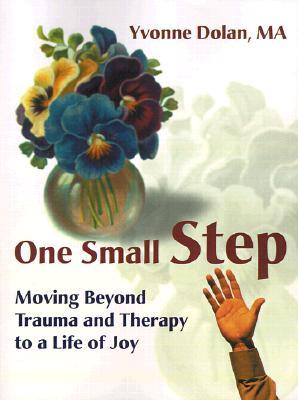 One Small Step: Moving Beyond Trauma and Therapy to a Life of Joy  by  Yvonne M. Dolan