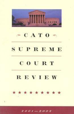 Cato Supreme Court Review, 2001-2002 James L. Swanson