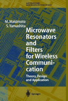 Microwave Resonators And Filters For Wireless Communication: Theory, Design And Application (Springer Series In Advanced Microelectronics)  by  M. Makimoto