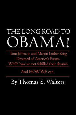 The Long Road to Obama! Thomas S. Walters