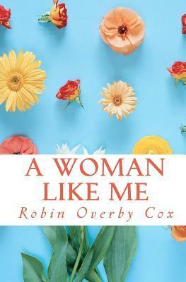 A Woman Like Me  by  Robin Overby Cox