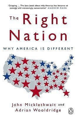 The Right Nation: Why America Is Different John Micklethwait