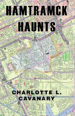 Hamtramck Haunts Charlotte L. Cavanary