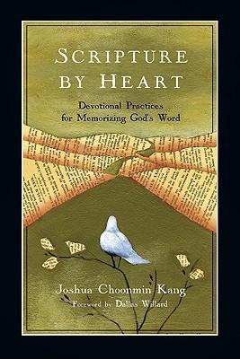Scripture Heart: Devotional Practices for Memorizing Gods Word by Joshua Choonmin Kang