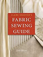 Fabric Sewing Guide Claire B. Shaeffer