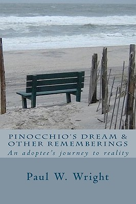 Pinocchios Dream & Other Rememberings: An Adoptees Journey to Reality MR Paul W. Wright