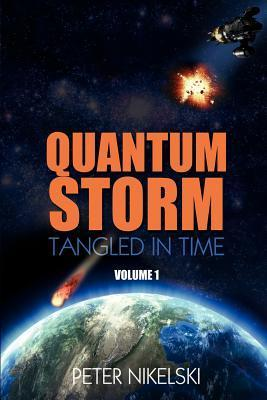 Quantum Storm - Volume 1 - Tangled in Time Peter Nikelski