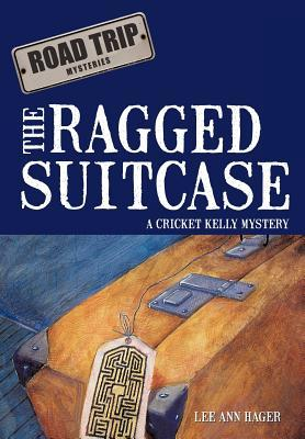 The Ragged Suitcase: A Cricket Kelly Mystery  by  Lee Ann Hager