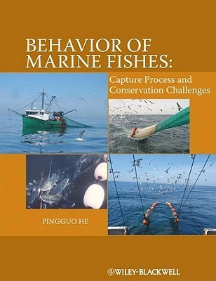 Behavior of Marine Fishes: Capture Process and Conservation Challenges  by  Pingguo He