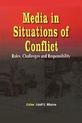 Media in Situations of Conflict. Roles Challenges and Responsibility Adolf Mbaine