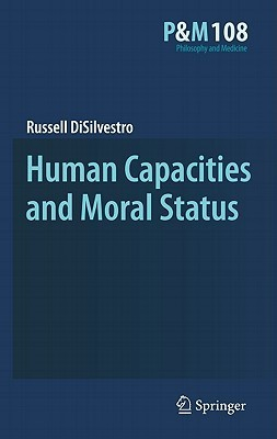 Human Capacities And Moral Status  by  Russell DiSilvestro