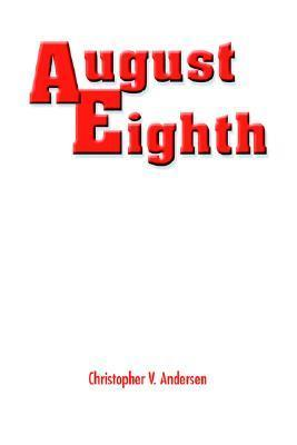 August Eighth  by  Christopher V. Andersen