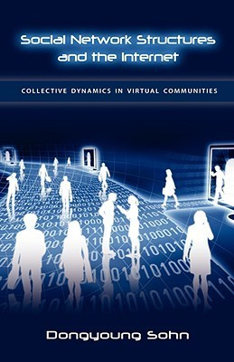 Social Network Structures And The Internet: Collective Dynamics In Virtual Communities Dongyoung Sohn