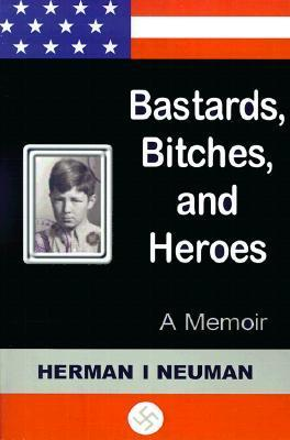 Bastards, Bitches, and Heroes: A Memoir  by  Herman I Neuman