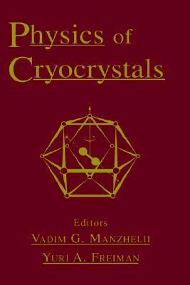 Physics of Cryocrystals  by  Vadim G. Manzhelii