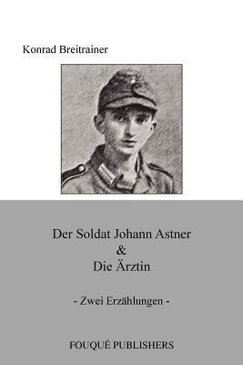 Der Soldat Johann Astner & Die Rztin Konrad Breitrainer