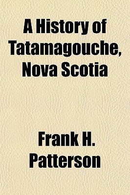 A History Of Tatamagouche, Nova Scotia  by  Frank H. Patterson