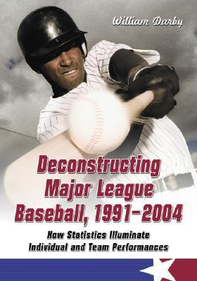 Deconstructing Major League Baseball, 1991-2004: How Statistics Illuminate Individual and Team Performances  by  William Darby
