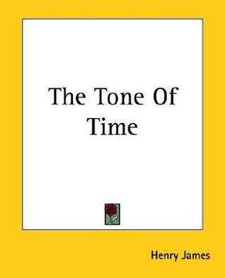 The Tone of Time  by  Henry James