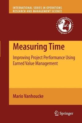 Measuring Time: Improving Project Performance Using Earned Value Management  by  Mario Vanhoucke