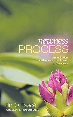 Newness Process: An Invitation to Embrace the Power of Newness  by  Tim O. Falade