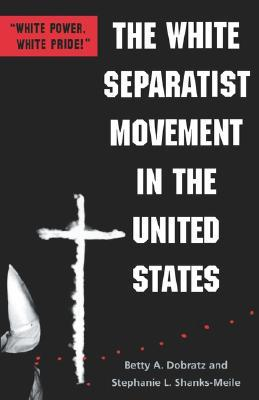 The White Separatist Movement in the United States: White Power, White Pride! Betty A. Dobratz