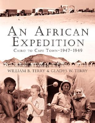 An African Expedition: Cairo to Cape Town-1947-1949  by  William  B. Terry