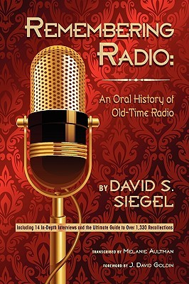 Remembering Radio: An Oral History of Old-Time Radio  by  David S. Siegel