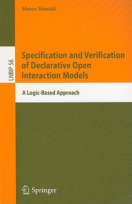 Specification and Verification of Declarative Open Interaction Models: A Logic-Based Approach Marco Montali