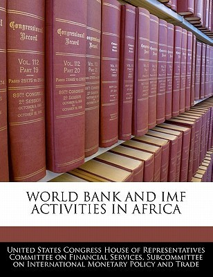 World Bank and IMF Activities in Africa  by  United States House of Representatives