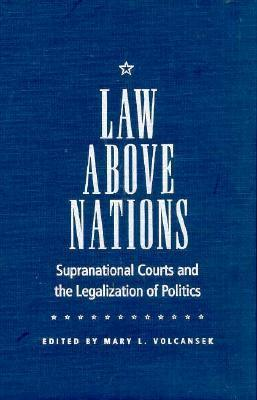 Law above Nations: Supranational Courts and the Legalization of Politics Mary L. Volcansek