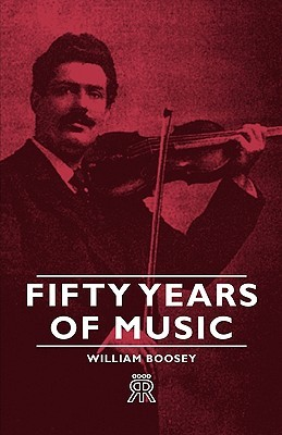Fifty Years of Music  by  William Boosey