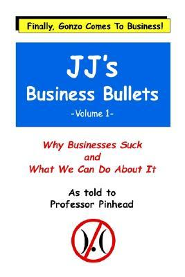 Jjs Business Bullets -Volume 1: Why Businesses Suck and What We Can Do about It  by  Frederick Talbott