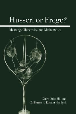 Husserl or Frege?: Meaning, Objectivity, and Mathematics Claire Ortiz Hill