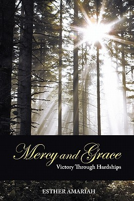 Mercy and Grace: Victory Through Hardships  by  Esther Amariah