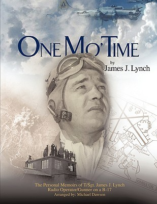 One Mo Time: The Personal Memoirs of T/Sgt. James J. Lynch Radio Operator/Gunner on A B-17  by  James J.  Lynch