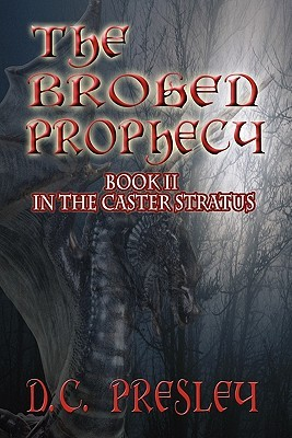 The Broken Prophecy: Book II in the Caster Stratus Series D.C. Presley