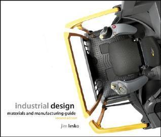 Industrial Design: Materials and Manufacturing Guide Jim Lesko