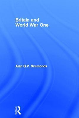 Britain and World War One  by  Alan G.V. Simmonds