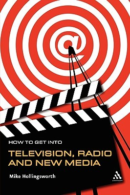How to Get Into Television Radio and New Media Mike Hollingsworth