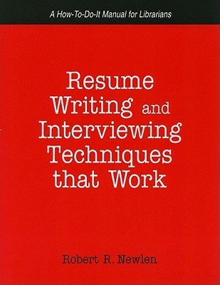 Resume Writing and Interviewing Techniques That Work  by  Robert R. Newlen