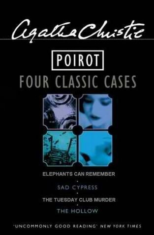 Poirot: Four Classic Cases: Sad Cypress / Elephants Can Remember / The Tuesday Club Murders / The Hollow  by  Agatha Christie