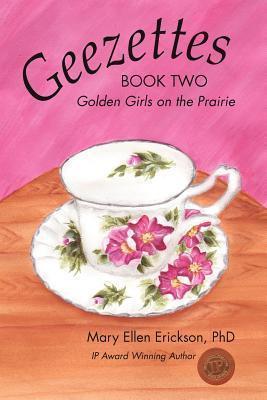 Geezettes Book Two: Golden Girls on the Prairie Mary Ellen Erickson