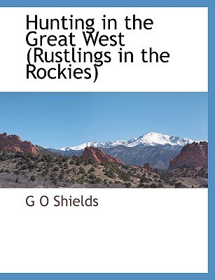 Hunting in the Great West  by  G.O. Shields