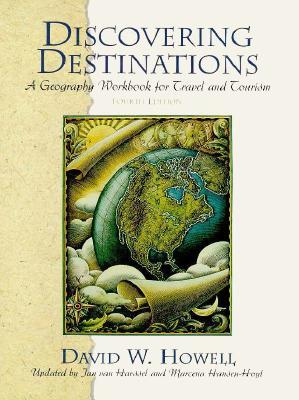 Discovering Destinations: A Geography Workbook for Travel and Tourism  by  David W. Howell