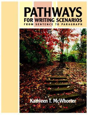 Pathways For Writing Scenarios: I From Sentence To Paragraph  by  Kathleen T. McWhorter