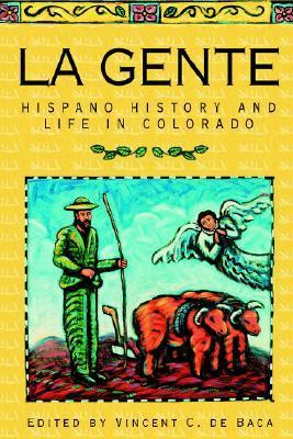 La Gente: Hispano History and Life in Colorado  by  Vincent C. De Baca