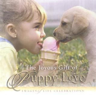 The Joyous Gift Of Puppy Love: Images Of Life Celebrations  by  New Leaf Press