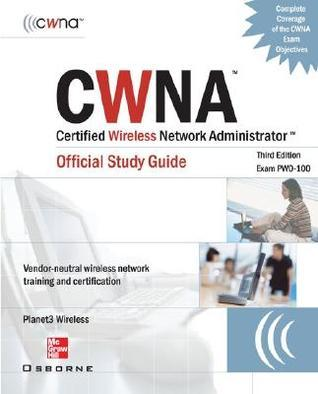 CWNA: Certified Wireless Network Administrator Official Study Guide Exam (PW0-100)  by  Planet3 Wireless